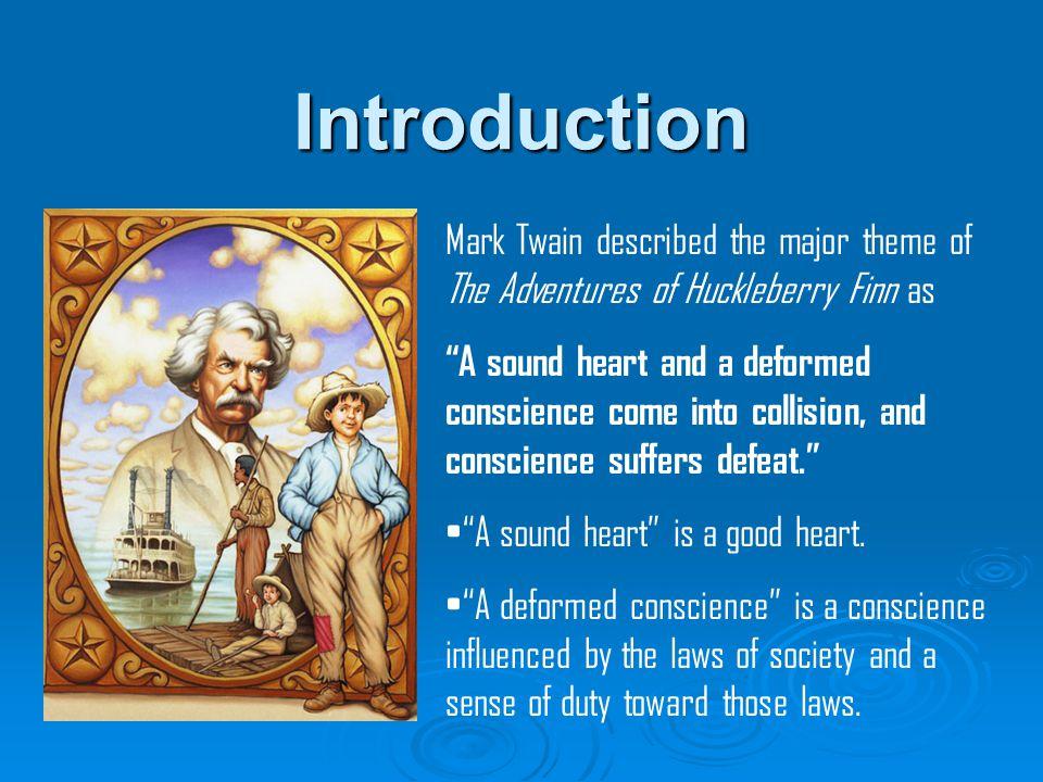 Introduction Mark Twain described the major theme of The Adventures of Huckleberry Finn as.