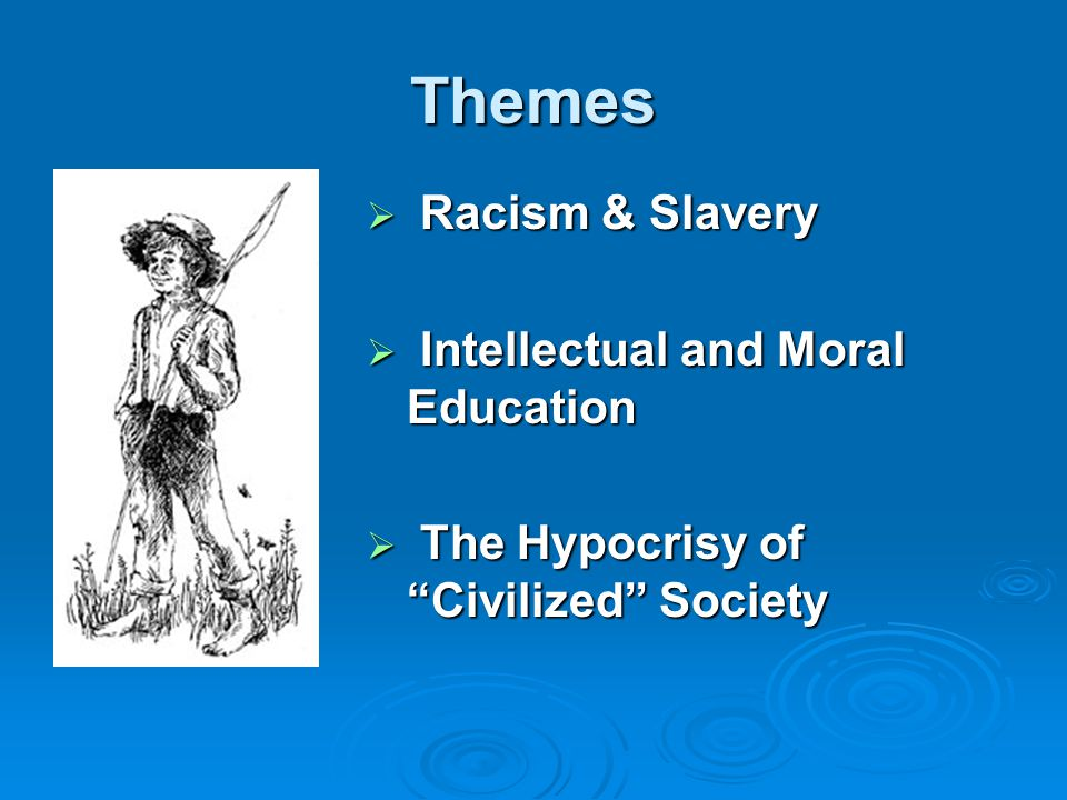 Themes Racism & Slavery Intellectual and Moral Education