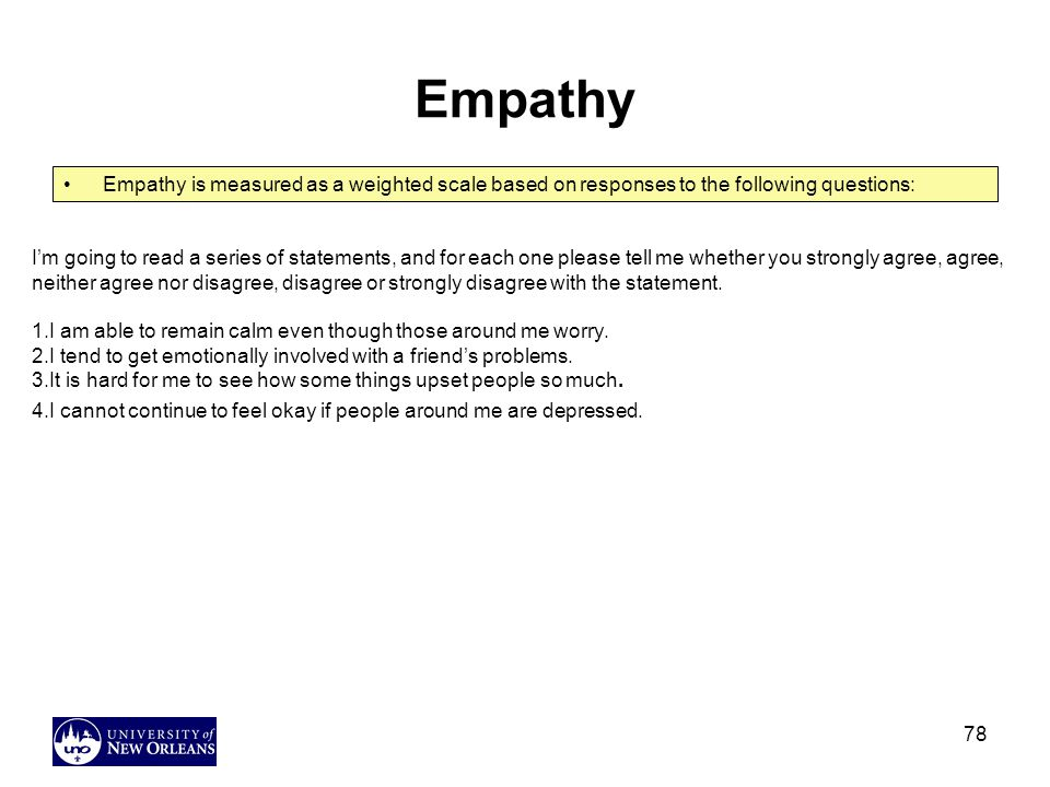Empathy Empathy is measured as a weighted scale based on responses to the following questions: