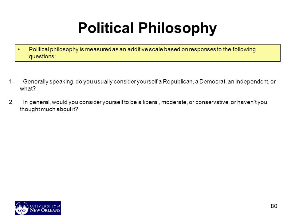 Political Philosophy Political philosophy is measured as an additive scale based on responses to the following questions: