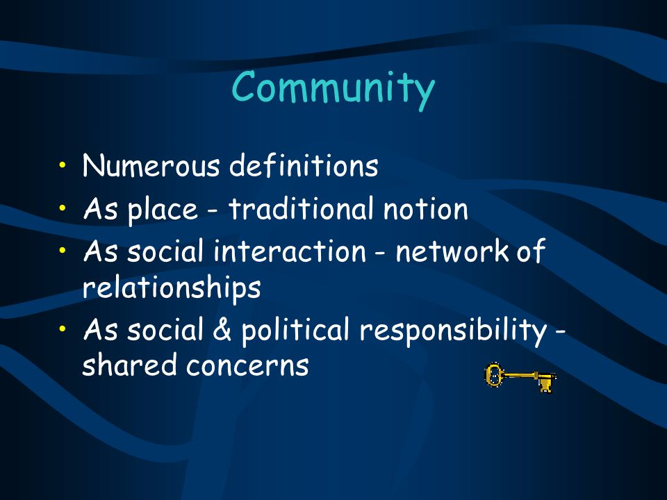 Community Numerous definitions As place - traditional notion