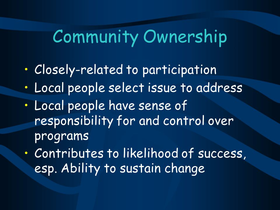 Community Ownership Closely-related to participation