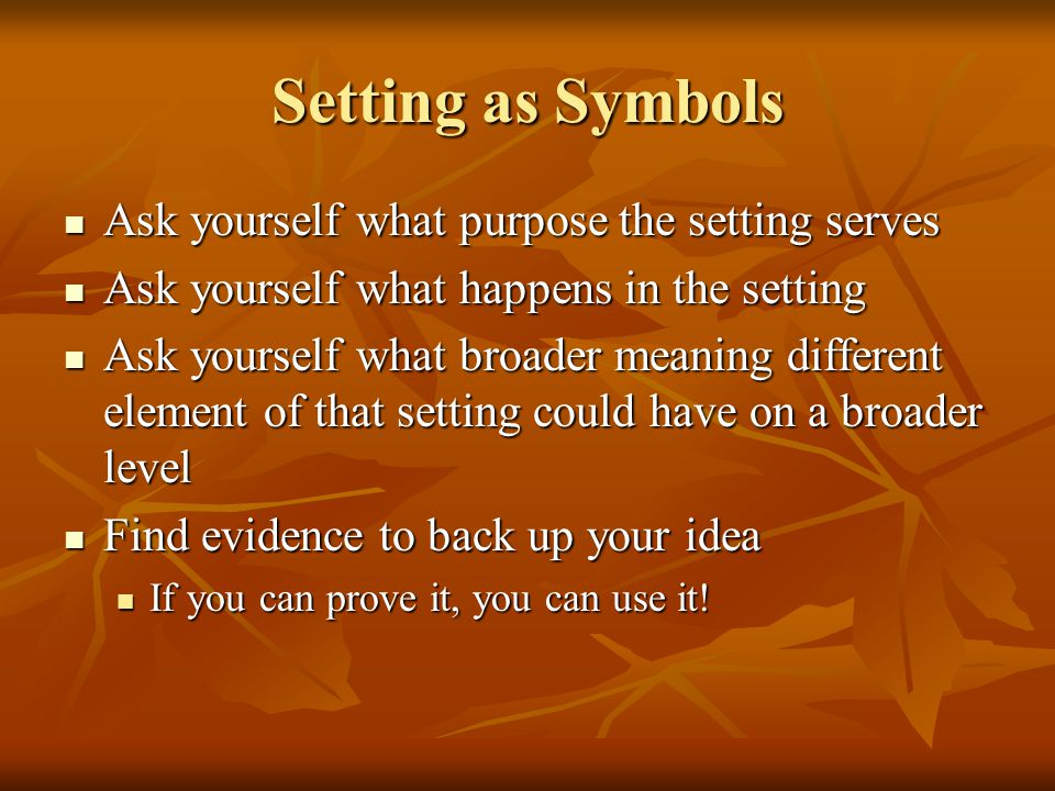 Setting as Symbols Ask yourself what purpose the setting serves