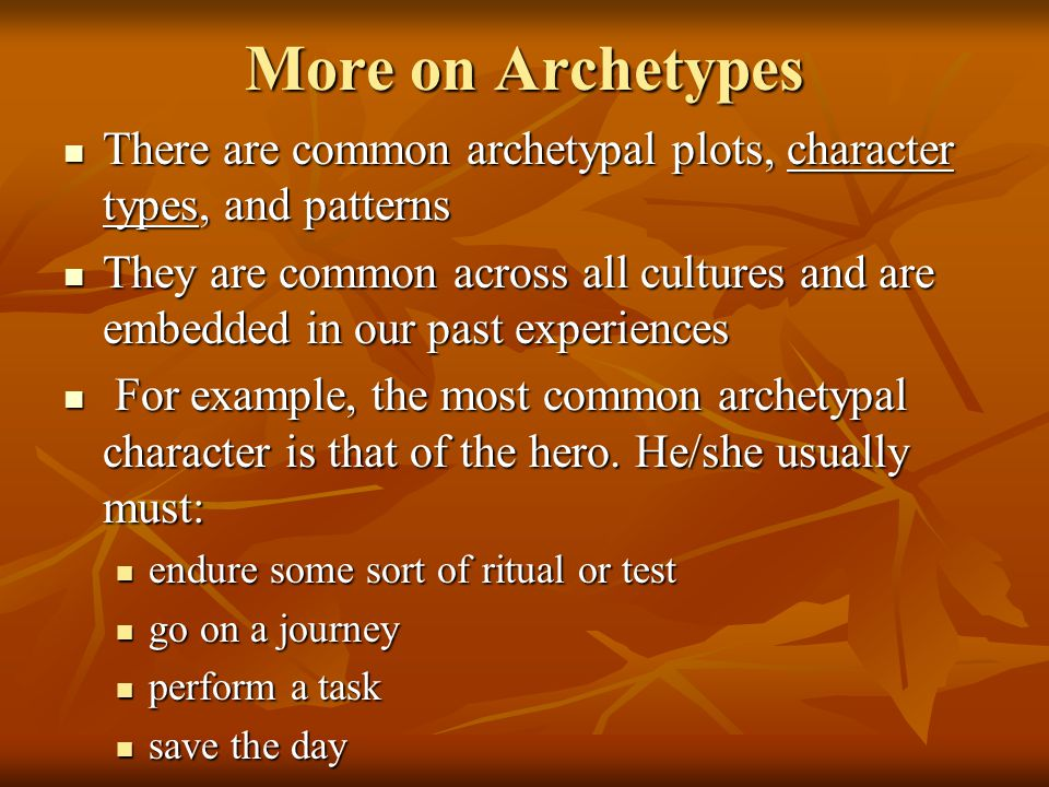 More on Archetypes There are common archetypal plots, character types, and patterns.