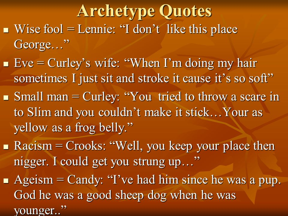 Archetype Quotes Wise fool = Lennie: I don't like this place George…