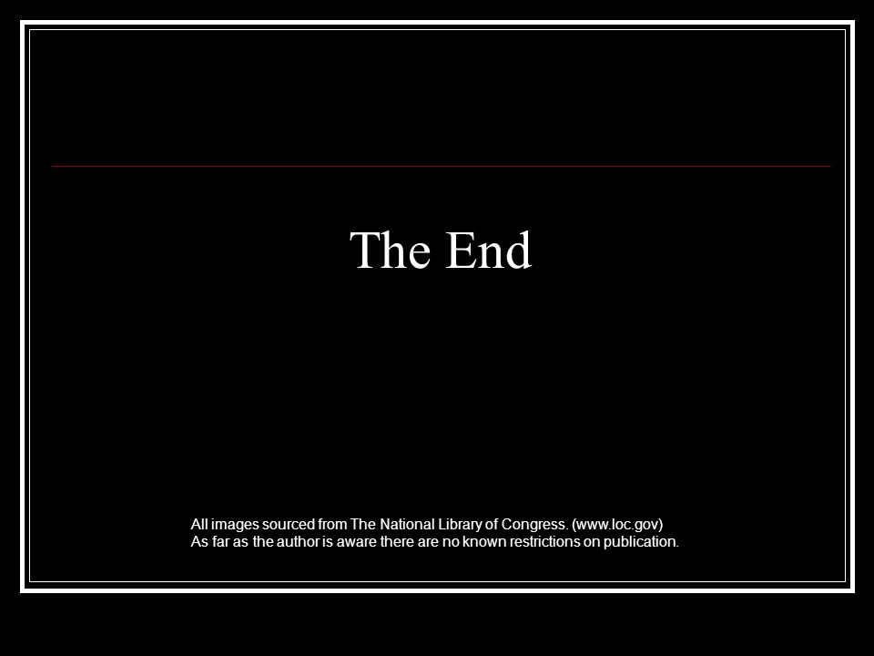 The End All images sourced from The National Library of Congress. (www.loc.gov)