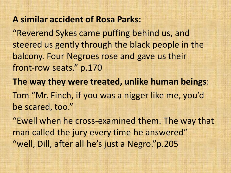 A similar accident of Rosa Parks: Reverend Sykes came puffing behind us, and steered us gently through the black people in the balcony.