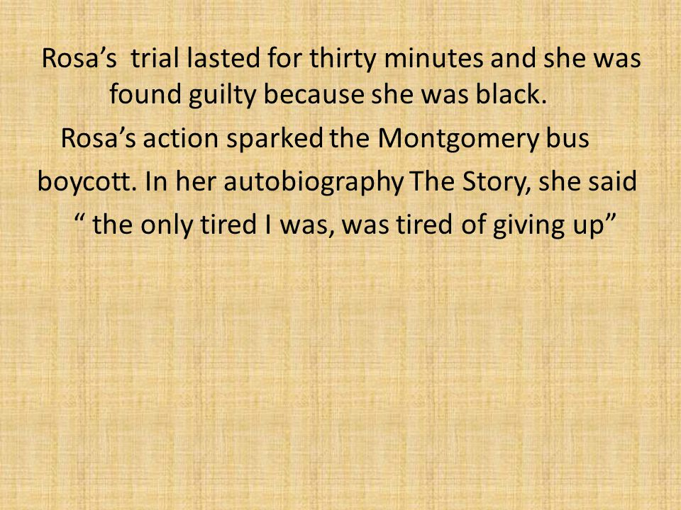 Rosa's trial lasted for thirty minutes and she was found guilty because she was black.