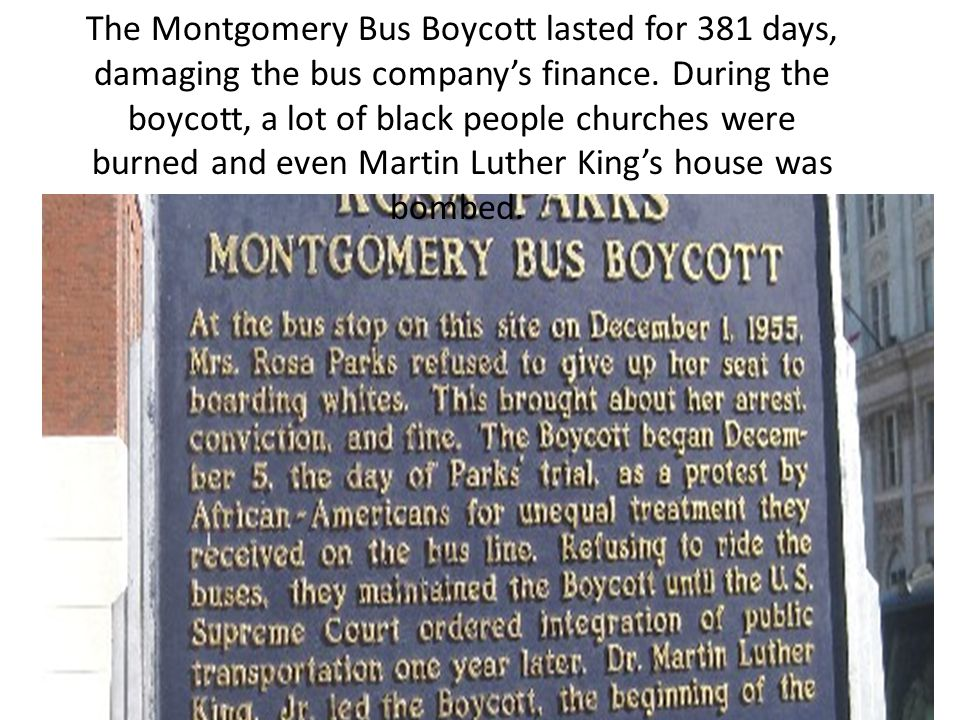 The Montgomery Bus Boycott lasted for 381 days, damaging the bus company's finance.