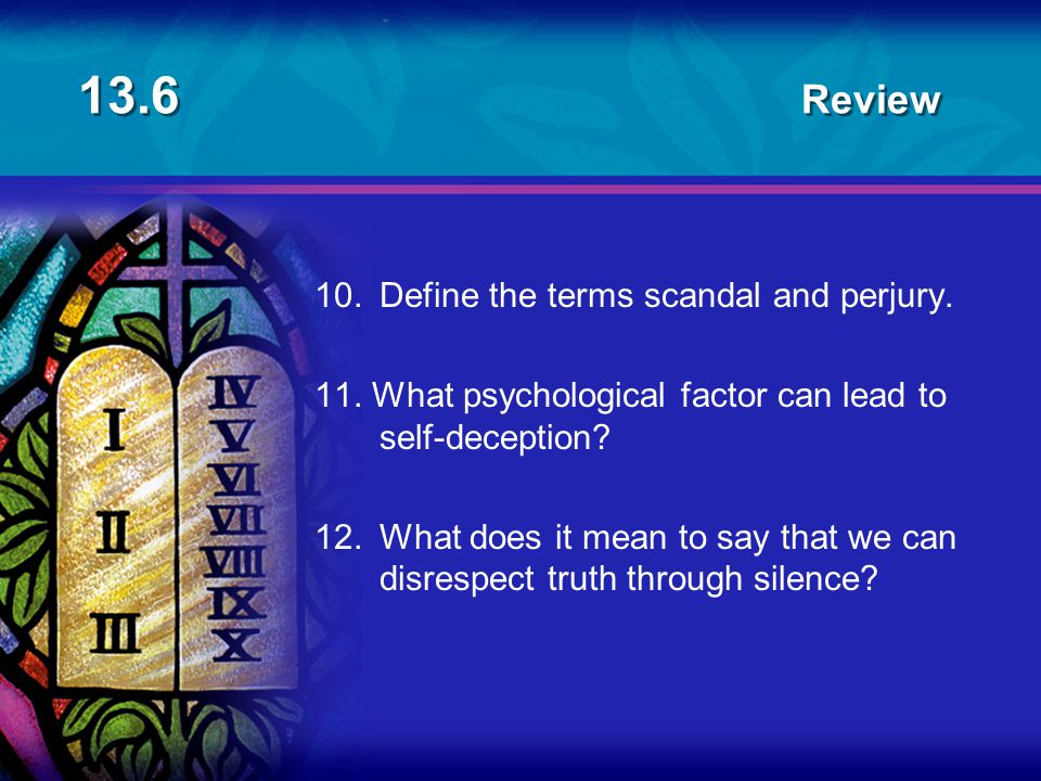 13.6 Review 10. Define the terms scandal and perjury.