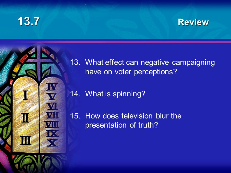 13.7 Review 13. What effect can negative campaigning have on voter perceptions