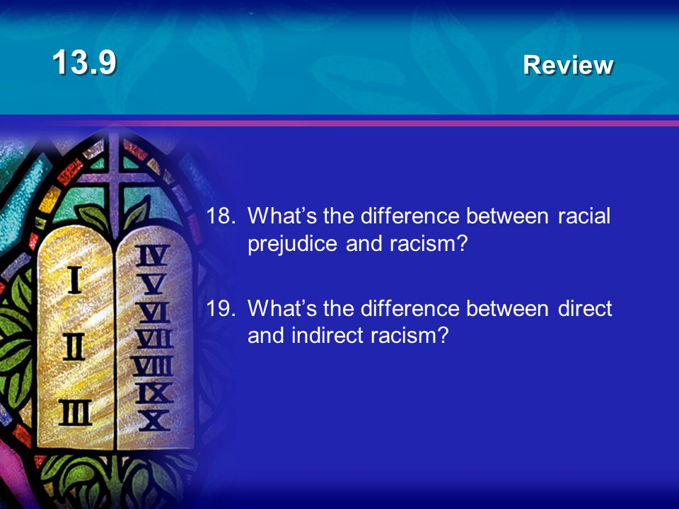 13.9 Review 18. What's the difference between racial prejudice and racism