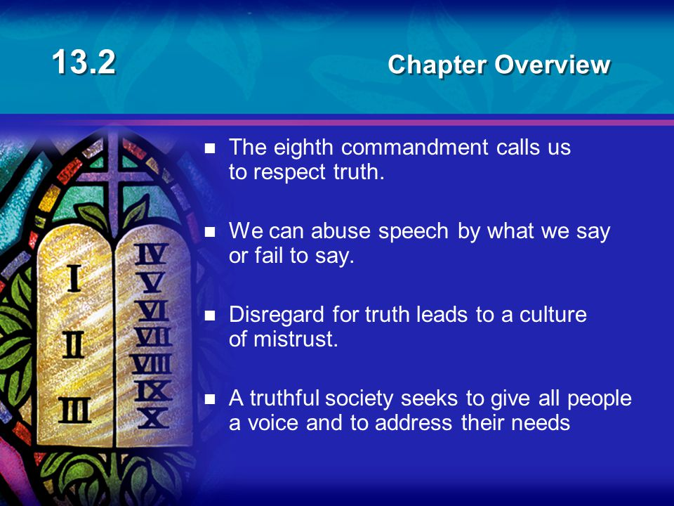 13.2 Chapter Overview The eighth commandment calls us to respect truth.
