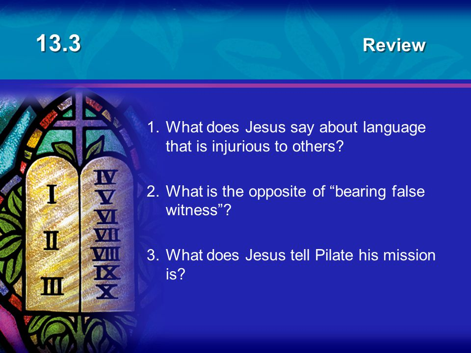 13.3 Review 1. What does Jesus say about language that is injurious to others