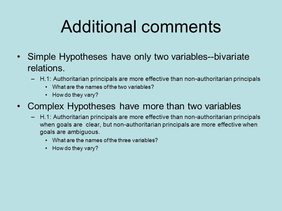 Additional comments Simple Hypotheses have only two variables--bivariate relations.