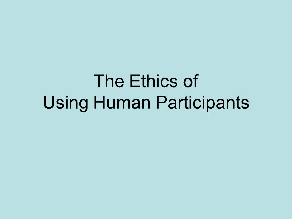 The Ethics of Using Human Participants