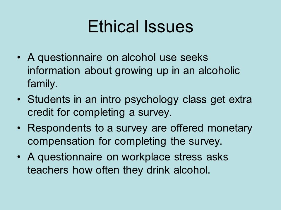 Ethical Issues A questionnaire on alcohol use seeks information about growing up in an alcoholic family.