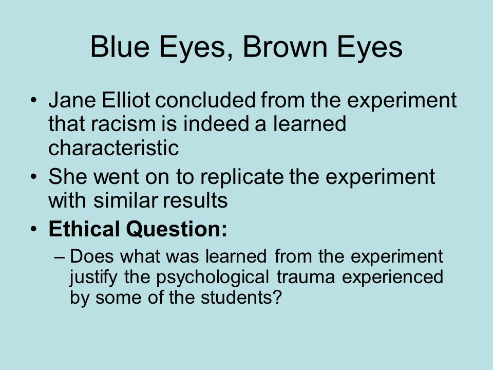 Blue Eyes, Brown Eyes Jane Elliot concluded from the experiment that racism is indeed a learned characteristic.