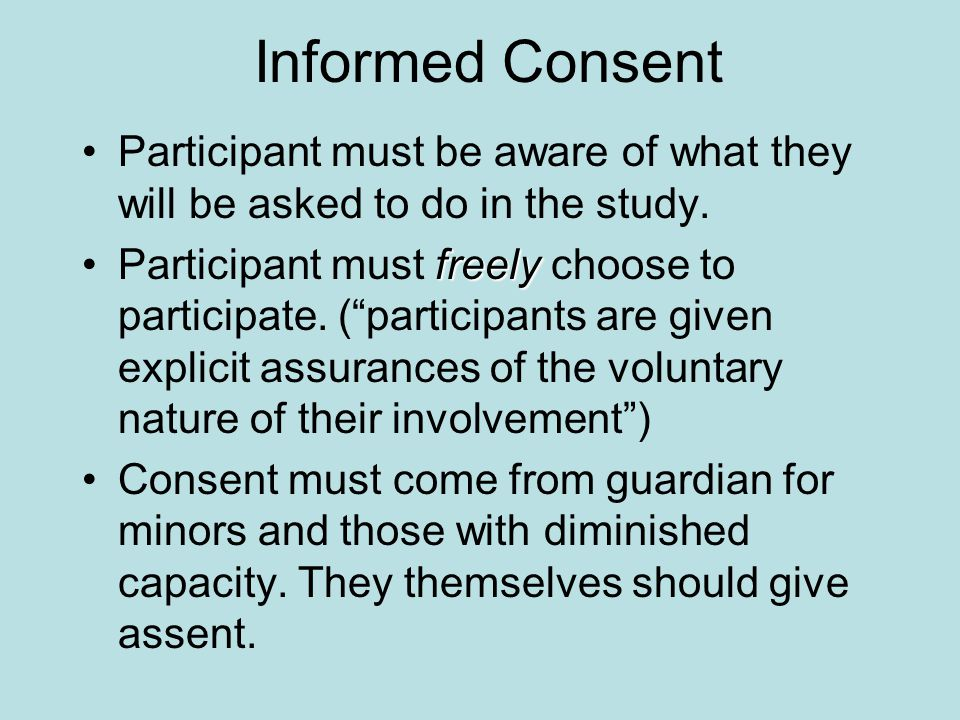 Informed Consent Participant must be aware of what they will be asked to do in the study.
