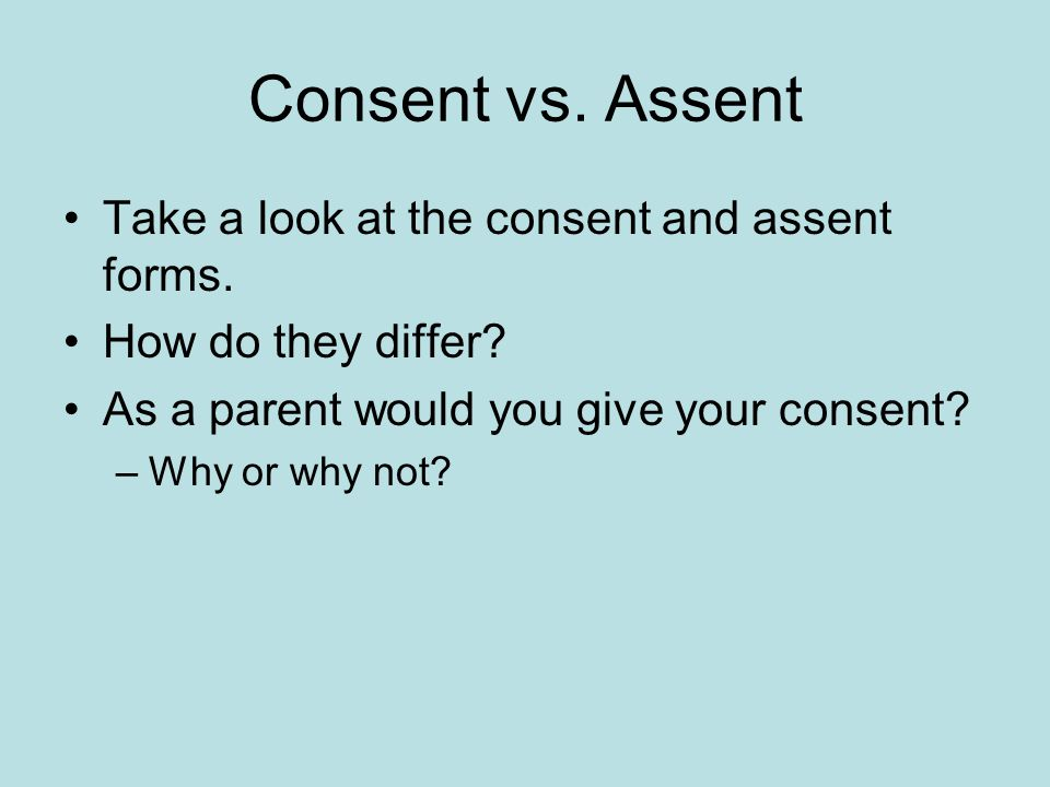 Consent vs. Assent Take a look at the consent and assent forms.