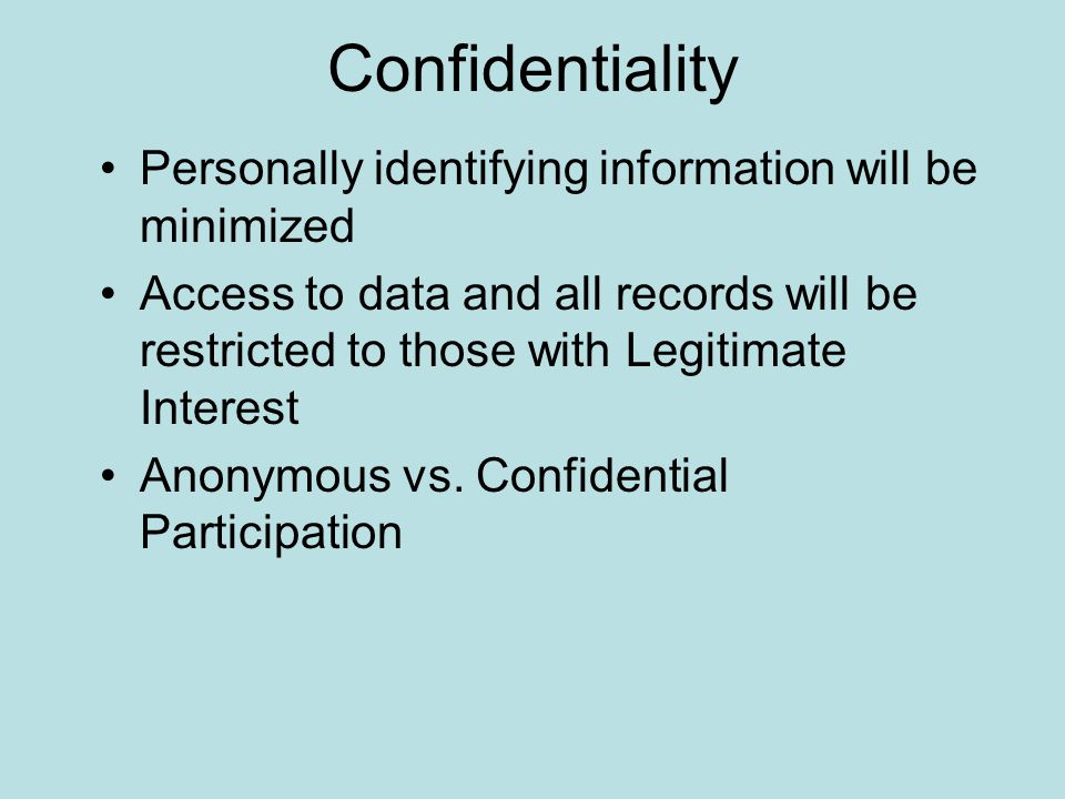 Confidentiality Personally identifying information will be minimized