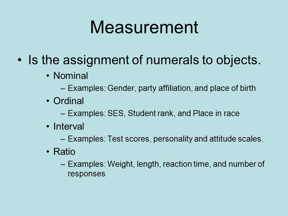 Measurement Is the assignment of numerals to objects. Nominal Ordinal