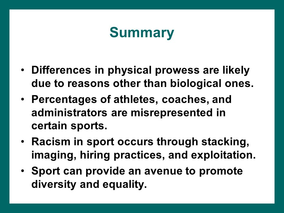 Summary Differences in physical prowess are likely due to reasons other than biological ones.