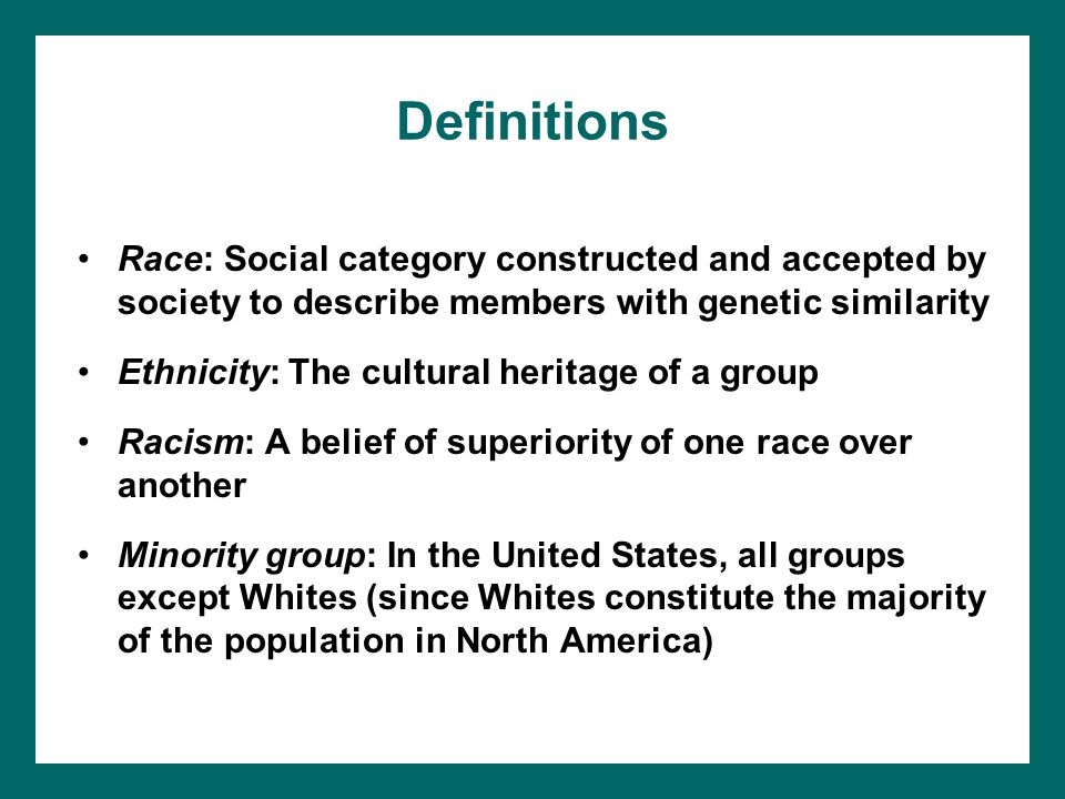 Definitions Race: Social category constructed and accepted by society to describe members with genetic similarity.