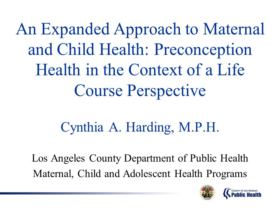 An Expanded Approach to Maternal and Child Health: Preconception Health in the Context of a Life Course Perspective