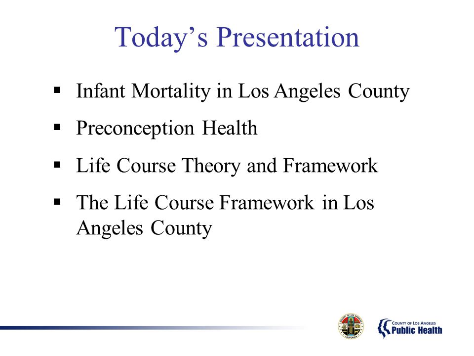 Today's Presentation Infant Mortality in Los Angeles County