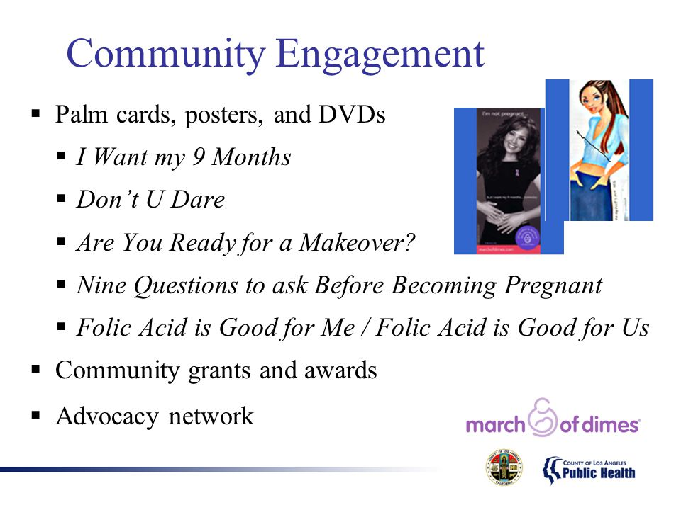 Community Engagement Palm cards, posters, and DVDs I Want my 9 Months