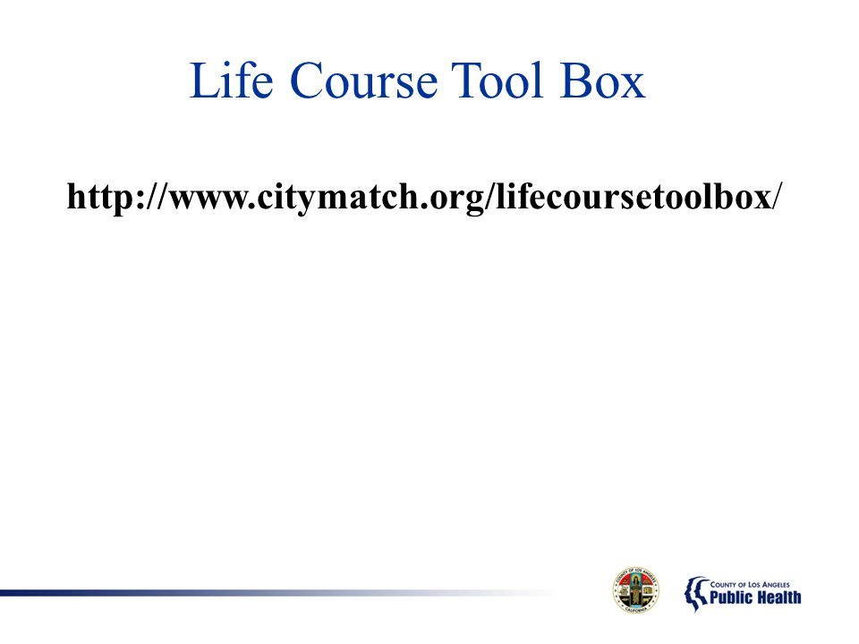Life Course Tool Box http://www.citymatch.org/lifecoursetoolbox/