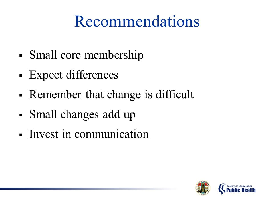 Recommendations Small core membership Expect differences