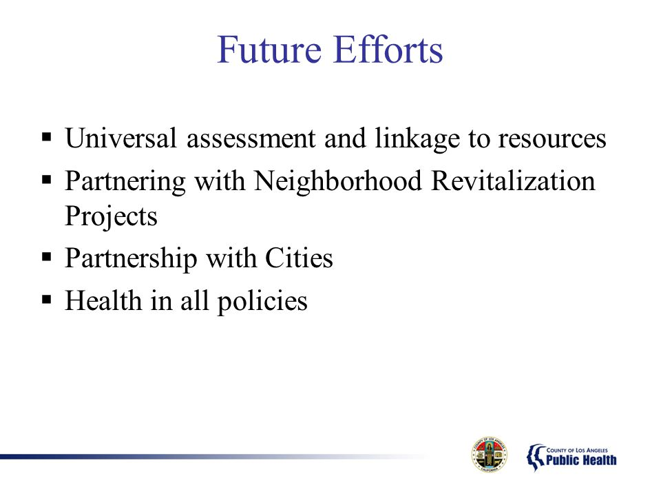 Future Efforts Universal assessment and linkage to resources