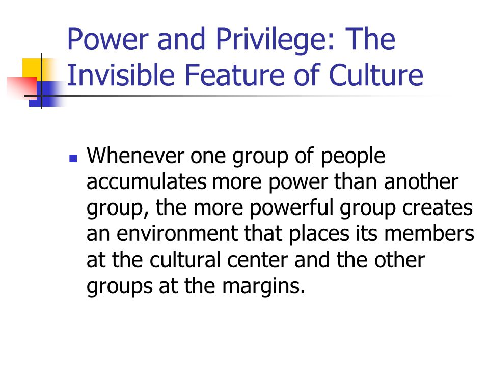 Power and Privilege: The Invisible Feature of Culture