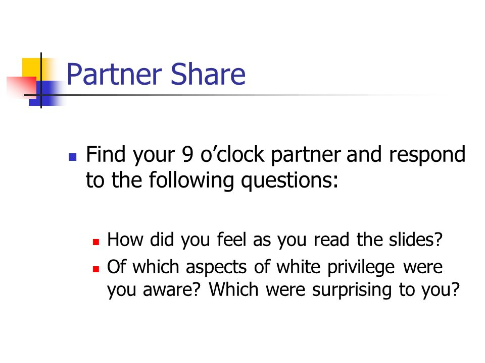 Partner Share Find your 9 o'clock partner and respond to the following questions: How did you feel as you read the slides