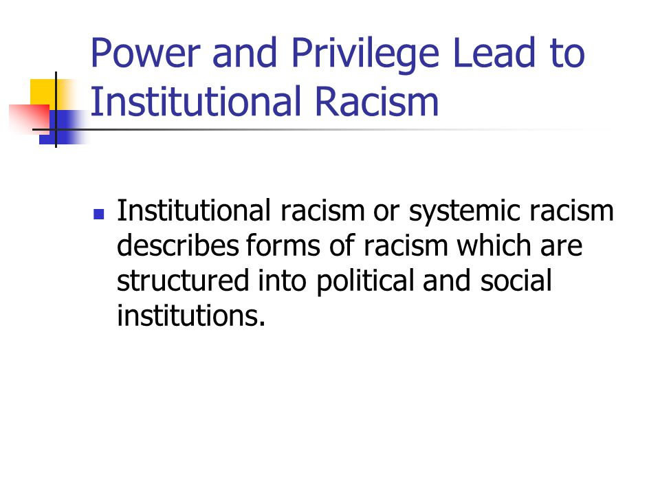 Power and Privilege Lead to Institutional Racism