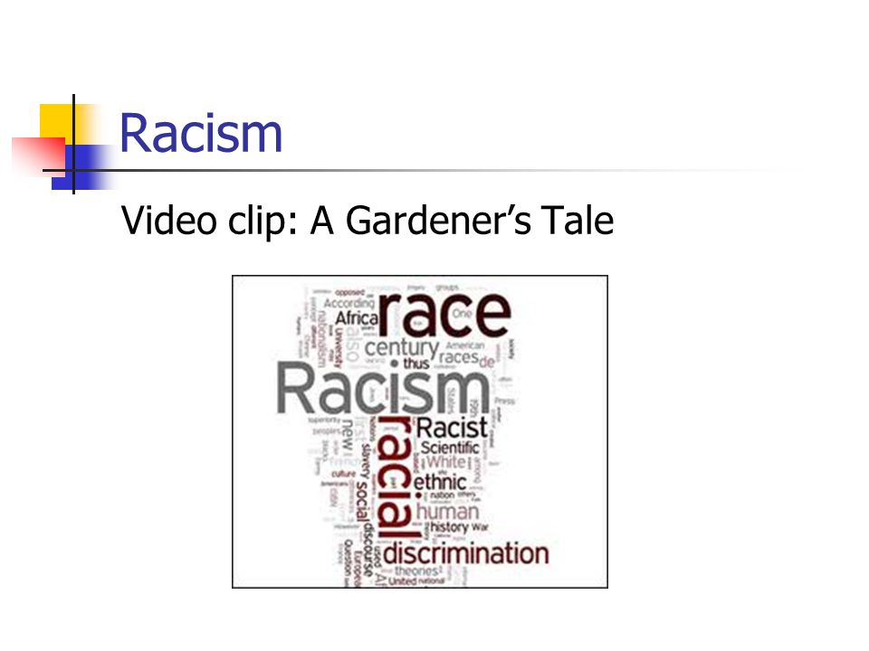 Racism Video clip: A Gardener's Tale