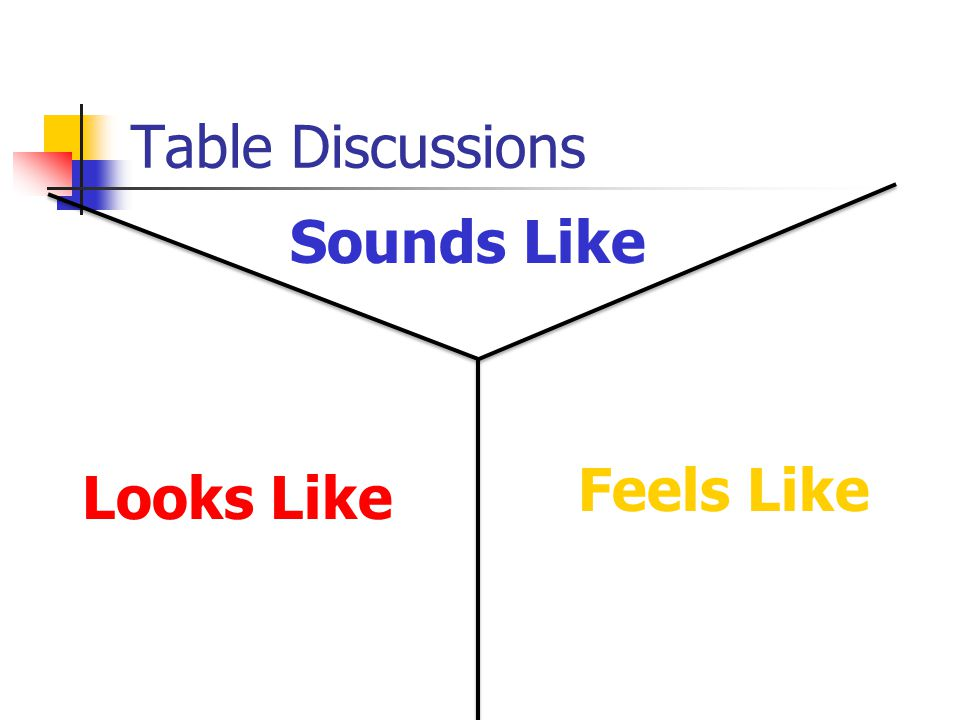 Table Discussions Sounds Like Feels Like Looks Like