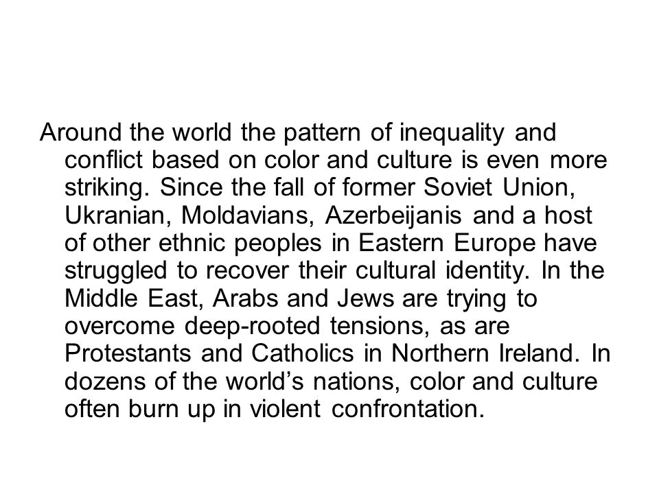 Around the world the pattern of inequality and conflict based on color and culture is even more striking.