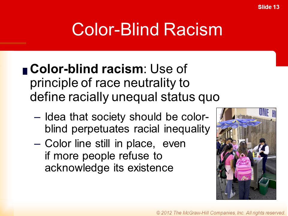 Color-Blind Racism Color-blind racism: Use of principle of race neutrality to define racially unequal status quo.