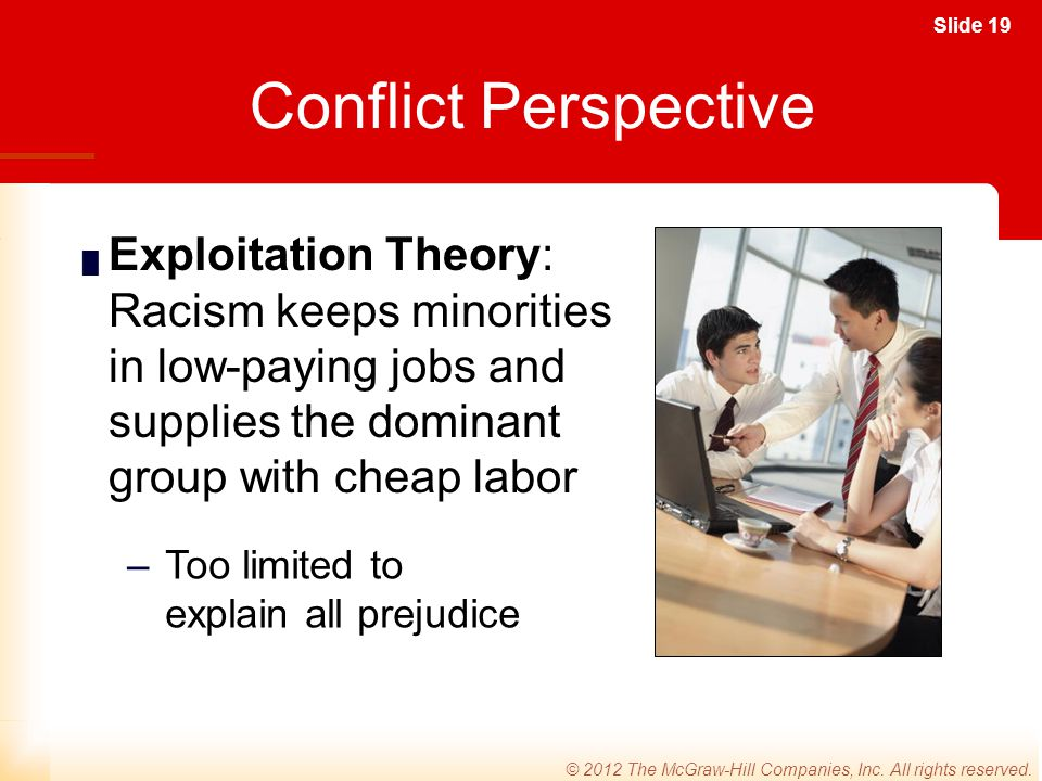 Conflict Perspective Exploitation Theory: Racism keeps minorities in low-paying jobs and supplies the dominant group with cheap labor.