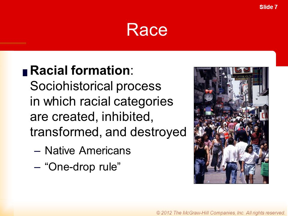 Race Racial formation: Sociohistorical process in which racial categories are created, inhibited, transformed, and destroyed.