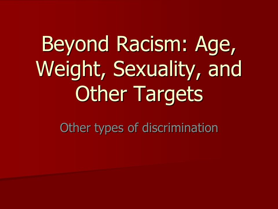 Beyond Racism: Age, Weight, Sexuality, and Other Targets