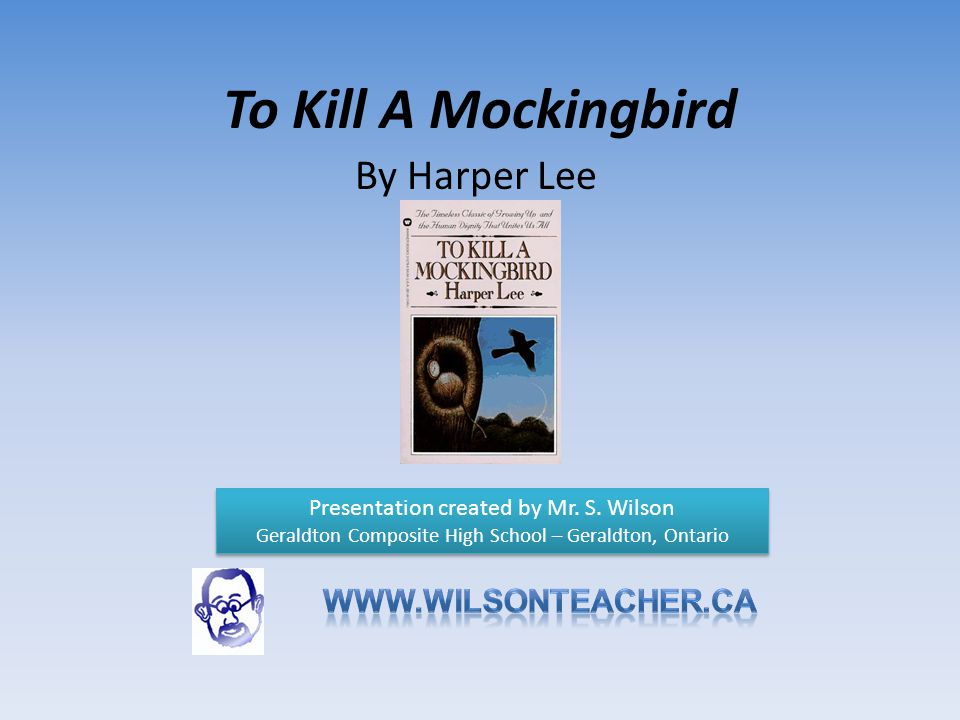 To Kill A Mockingbird By Harper Lee www.wilsonteacher.ca