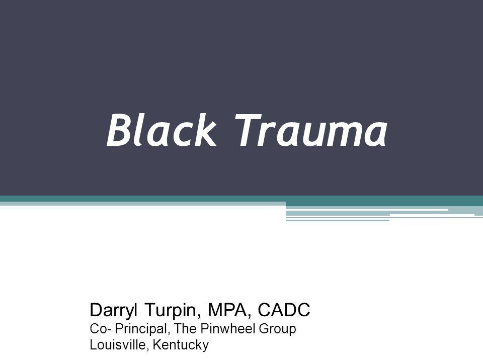 Black Trauma Darryl Turpin, MPA, CADC