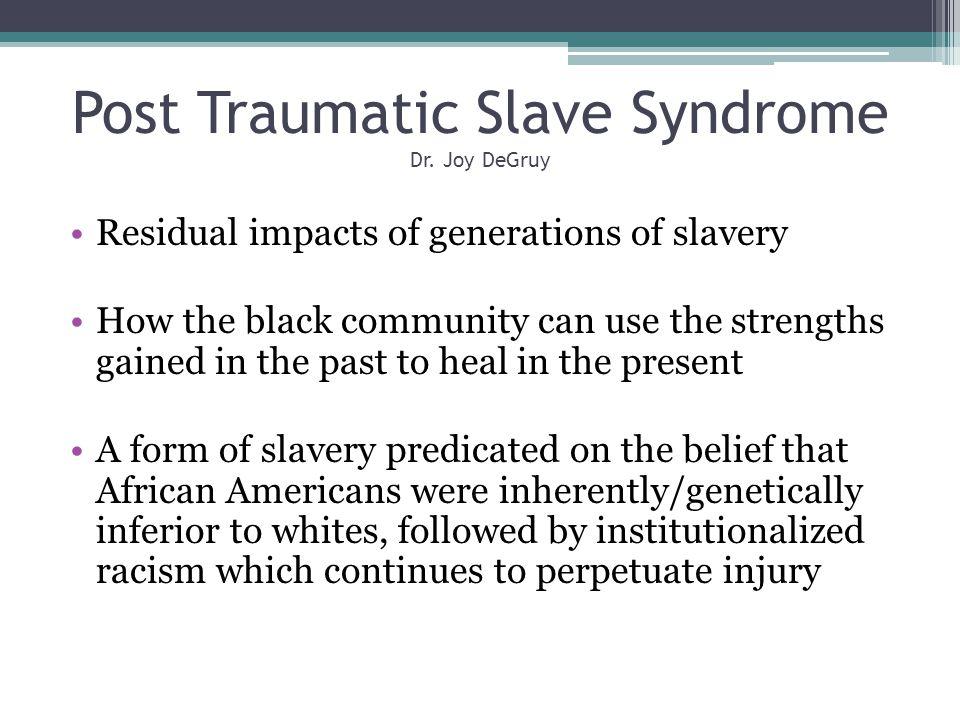 Post Traumatic Slave Syndrome Dr. Joy DeGruy