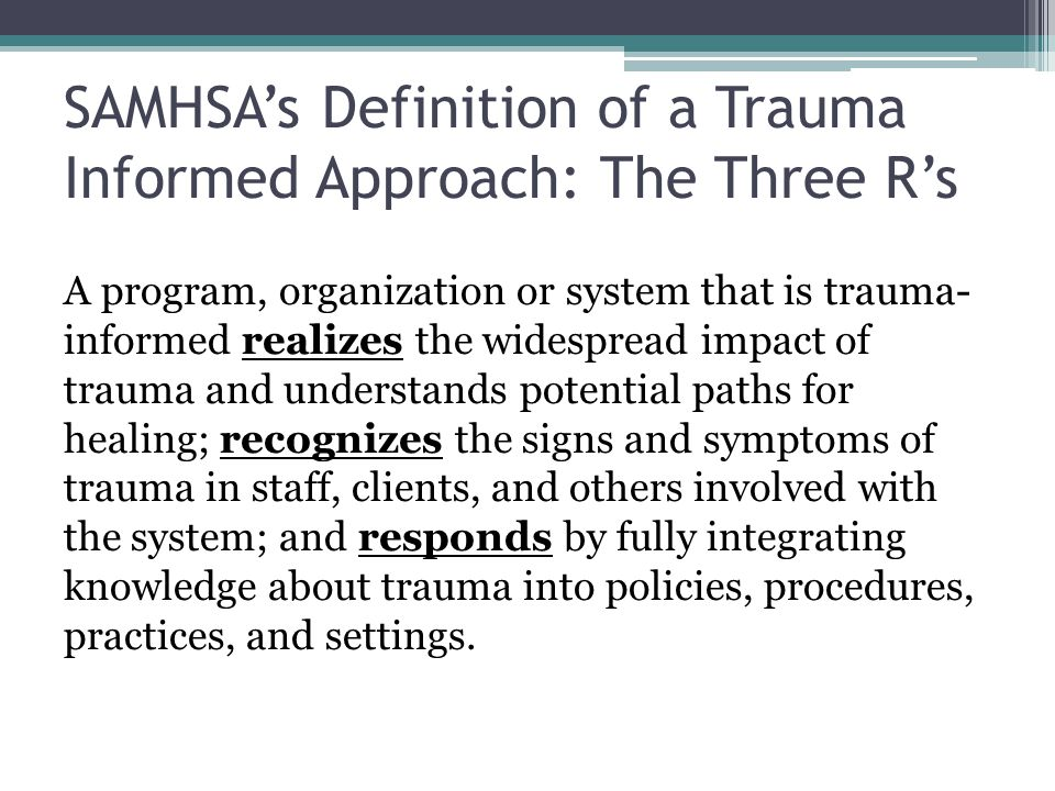 SAMHSA's Definition of a Trauma Informed Approach: The Three R's