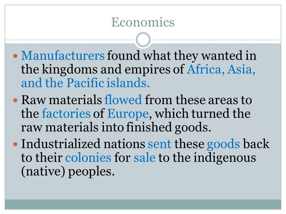 Economics Manufacturers found what they wanted in the kingdoms and empires of Africa, Asia, and the Pacific islands.