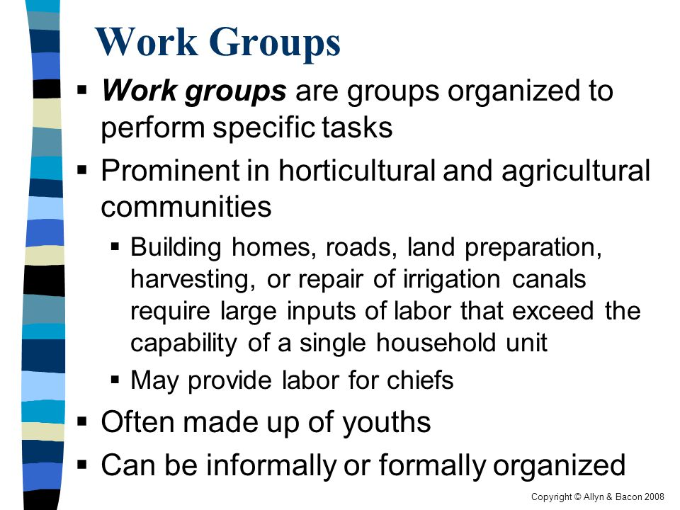 Work Groups Work groups are groups organized to perform specific tasks